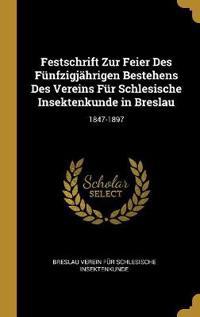 Festschrift Zur Feier Des Fünfzigjährigen Bestehens Des Vereins Für Schlesische Insektenkunde in Breslau: 1847-1897
