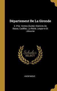 Département de la Gironde: 2. Ptie. Ventes (Suite): Districts de Bazas, Cadillac, La Réole, Lesparre Et Libourne