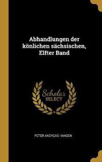 Abhandlungen Der Könlichen Sächsischen, Elfter Band