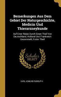 Bemerkungen Aus Dem Gebiet Der Naturgeschichte, Medicin Und Thierarzneykunde: Auf Einer Reise Durch Einen Theil Von Deutschland, Holland Und Frankreic