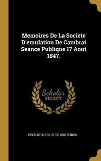 Memoires de la Societe d'Emulation de Cambrai Seance Publique 17 Aout 1847.