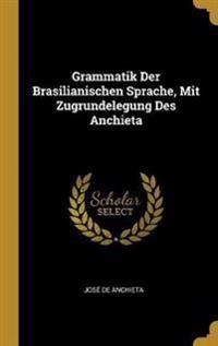 Grammatik Der Brasilianischen Sprache, Mit Zugrundelegung Des Anchieta