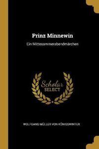 Prinz Minnewin: Ein Mittesommerabendmärchen