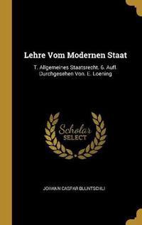 Lehre Vom Modernen Staat: T. Allgemeines Staatsrecht. 6. Aufl. Durchgesehen Von. E. Loening