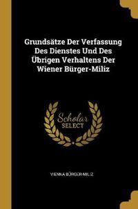 Grundsätze Der Verfassung Des Dienstes Und Des Übrigen Verhaltens Der Wiener Bürger-Miliz