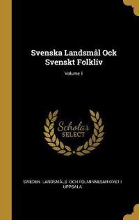 Svenska Landsmål Ock Svenskt Folkliv; Volume 1