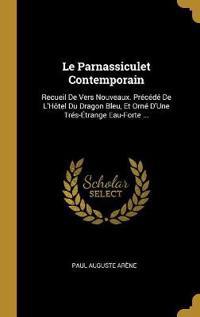 Le Parnassiculet Contemporain: Recueil de Vers Nouveaux. Précédé de l'Hôtel Du Dragon Bleu, Et Orné d'Une Trés-Étrange Eau-Forte ...