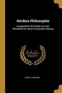 Herders Philosophie: Ausgewählte Denkmäler Aus Der Werdezeit Der Neuen Deutschen Bildung