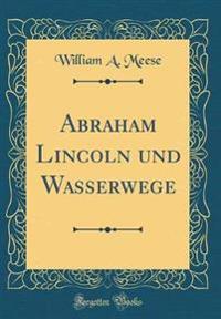 Abraham Lincoln und Wasserwege (Classic Reprint)