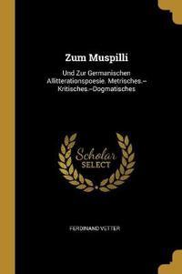 Zum Muspilli: Und Zur Germanischen Allitterationspoesie. Metrisches.--Kritisches.--Dogmatisches