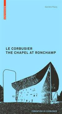 Le Corbusier. The Chapel at Ronchamp