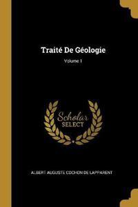 Traité de Géologie; Volume 1