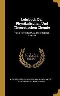 Lehrbuch Der Physikalischen Und Theoretischen Chemie: Abth. Horstmann, A. Theoretische Chemie