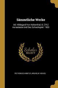 Sämmtliche Werke: Bd. Hildegard Von Hohenthal, III. [th.] Asnastasia Und Das Schachspiel. 1903