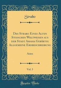 Des Strabo Eines Alten Stoischen Weltweisen aus der Stadt Amasia Gebärtig Allgemeine Erdbeschreibung, Vol. 3
