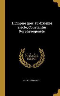 L'Empire Grec Au Dixième Siècle; Constantin Porphyrogénète