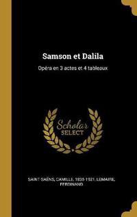 Samson Et Dalila: Opéra En 3 Actes Et 4 Tableaux
