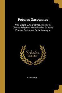Poésies Gasconnes: XVII. Siècle. J. G. d'Astros. d'Arquier. Chants Religieux. Mazarinades, Et Autre Poésies Satiriques de la Lomagne