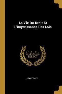 La Vie Du Droit Et l'Impuissance Des Lois
