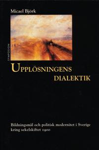 Upplösningens dialektik : bildningsmål och politisk modernitet i Sverige kr