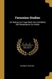 Farnesina-Studien: Ein Beitrag Zur Frage Nach Dem Verhältnis Der Renaissance Zur Antike