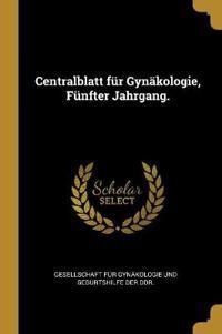 Centralblatt Für Gynäkologie, Fünfter Jahrgang.