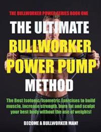The Ultimate Bullworker Power Pump Method: Bullworker Power Series