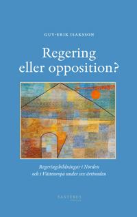 Regering eller opposition? : regeringsbildningar i Norden och i Västeuropa under sex årtionden