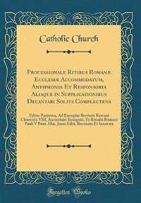 Processionale Ritibus Romanæ Ecclesiæ Accommodatum, Antiphonas Et Responsoria Aliaque in Supplicationibus Decantari Solita Complectens