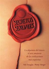 Secretos Sexuales: La Alquimia del Extasis = Sexual Secrets