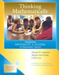 Thinking Mathematically: Integrating Arithmetic & Algebra in Elementary School