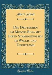 Die Deutschen am Monte-Rosa mit Ihren Stammgenossen im Wallis und Üechtland (Classic Reprint)