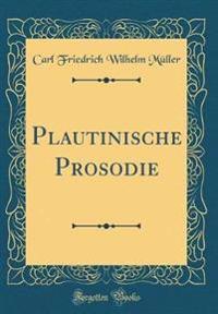 Plautinische Prosodie (Classic Reprint)