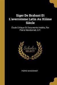 Siger de Brabant Et l'Averroïsme Latin Au Xiiime Siècle: Étude Critique Et Documents Inédits, Par Pierre Mandonnet, O.P.
