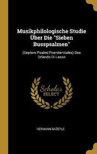 Musikphilologische Studie Über Die Sieben Busspsalmen: (septem Psalmi Poenitentiales) Des Orlando Di Lasso