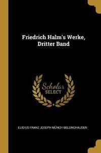 Friedrich Halm's Werke, Dritter Band