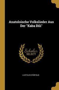 Anatoloische Volkslieder Aus Der Kaba DILI