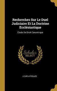 Recherches Sur Le Duel Judiciaire Et La Doctrine Ecclésiastique: Étude de Droit Canoninque