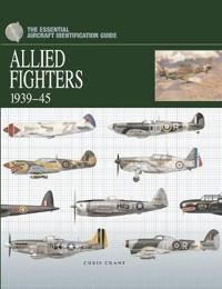The Essential Aircraft Identification Guide: Allied Fighters 1939-1945