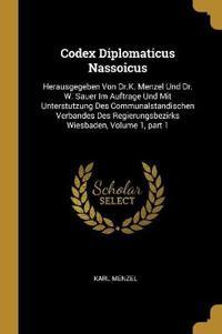 Codex Diplomaticus Nassoicus: Herausgegeben Von Dr.K. Menzel Und Dr. W. Sauer Im Auftrage Und Mit Unterstutzung Des Communalstandischen Verbandes De