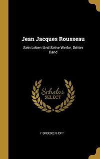 Jean Jacques Rousseau: Sein Leben Und Seine Werke, Dritter Band