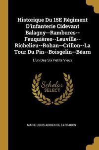 Historique Du 15e Régiment d'Infanterie Cidevant Balagny--Rambures--Feuquières--Leuville--Richelieu--Rohan--Crillon--La Tour Du Pin--Boisgelin--Béarn: