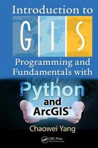 Introduction to GIS Programming and Fundamentals with Python and ArcGIS(R)
