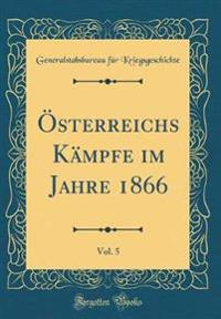 Österreichs Kämpfe im Jahre 1866, Vol. 5 (Classic Reprint)