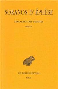 Soranos D'Ephese, Maladies Des Femmes: Tome III: Livre III.