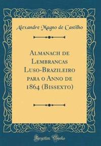 Almanach de Lembranc¿as Luso-Brazileiro para o Anno de 1864 (Bissexto) (Classic Reprint)