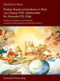 Profane Reprasentationskunst in Rom von Clemens VIII. Aldobrandini bis Alexander VII. Chigi