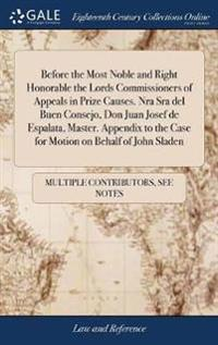 Before the Most Noble and Right Honorable the Lords Commissioners of Appeals in Prize Causes. Nra Sra del Buen Consejo, Don Juan Josef de Espalata, Master. Appendix to the Case for Motion on Behalf of John Sladen