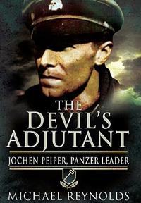 The Devil's Adjutant: Jochen Peiper, Panzer Leader