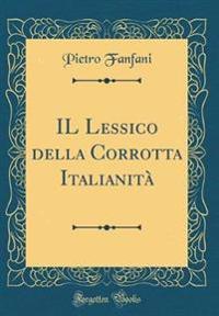 IL Lessico della Corrotta Italianità (Classic Reprint)